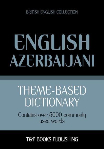 Theme-based dictionary British English-Azerbaijani - 5000 words