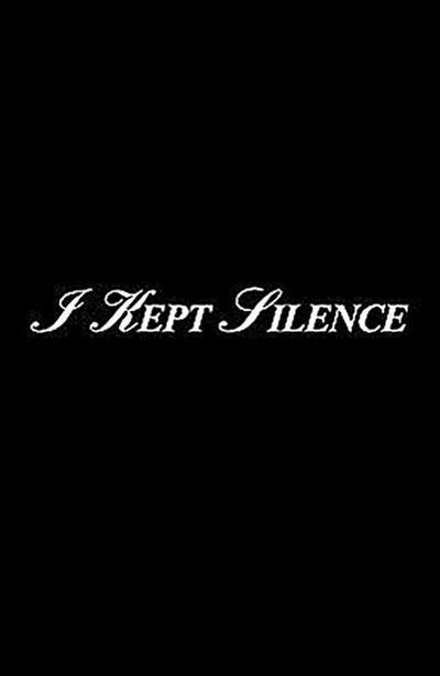 I Kept Silence