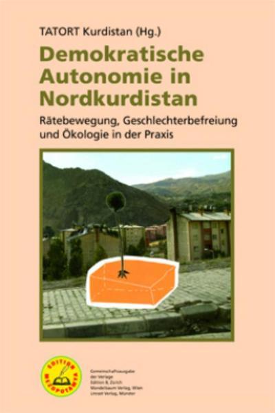 Demokratische Autonomie in Nordkurdistan: Rätebewegung, Geschlechterbefreiung und Ökologie in der Praxis (Edition Mezopotamya)