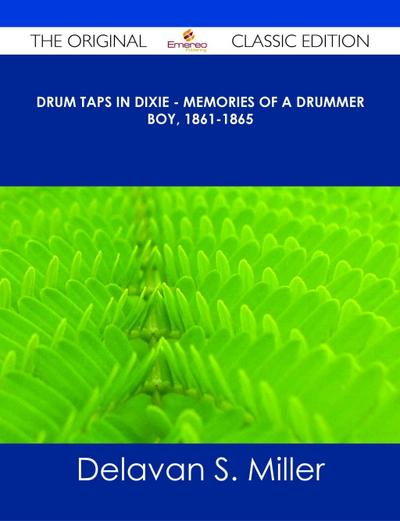 Drum Taps in Dixie - Memories of a Drummer Boy, 1861-1865 - The Original Classic Edition