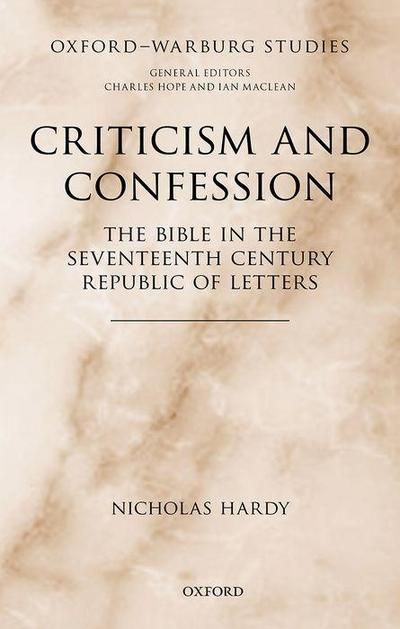 Criticism and Confession: The Bible in the Seventeenth Century Republic of Letters