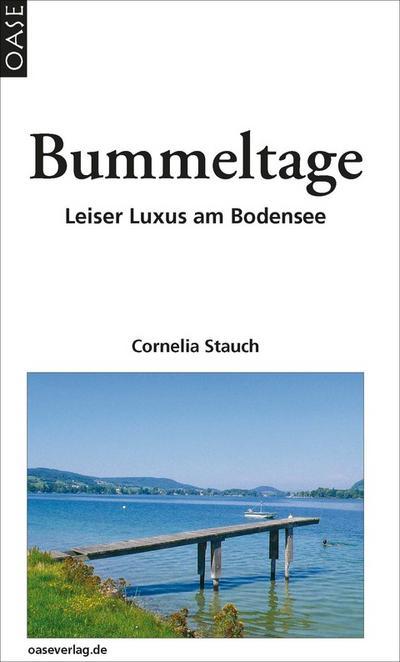 Bummeltage: LeiserLuxusamBodensee - Oase - Gebundene Ausgabe, Deutsch, Cornelia Stauch, Leiser Luxus am Bodensee, Leiser Luxus am Bodensee