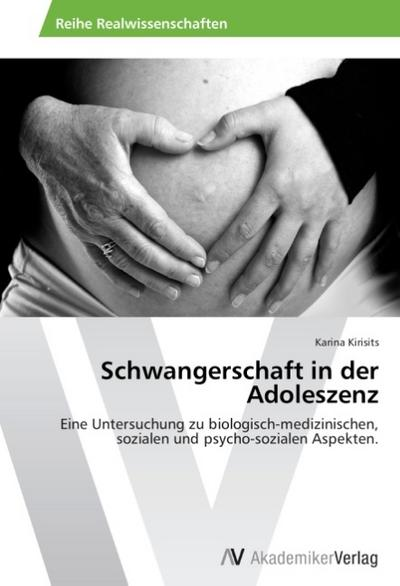Schwangerschaft in der Adoleszenz: Eine Untersuchung zu biologisch-medizinischen, sozialen und psycho-sozialen Aspekten.
