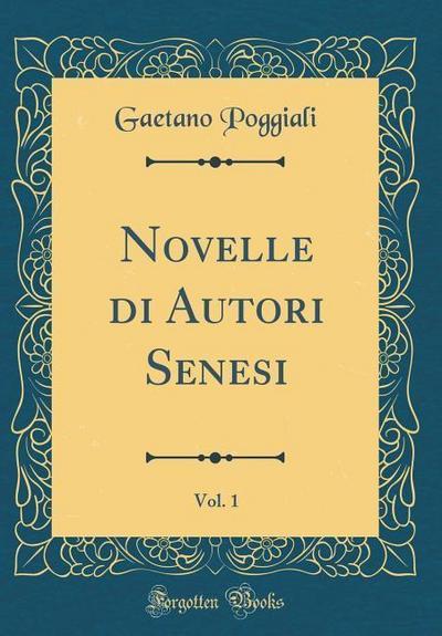 Novelle Di Autori Senesi, Vol. 1 (Classic Reprint)