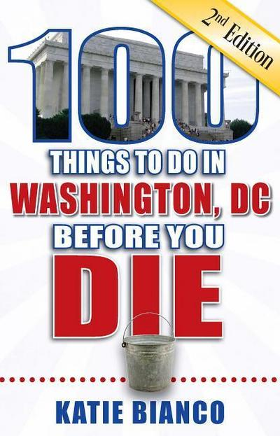 100 Things to Do in Washington, DC Before You Die, 2nd Edition