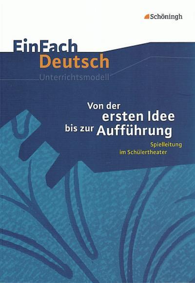 Von der ersten Idee bis zur Aufführung. EinFach Deutsch Unterrichtsmodelle
