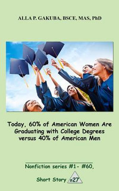 Today, 60% of American Women Are Graduating with College Degrees versus 40% of American Men.