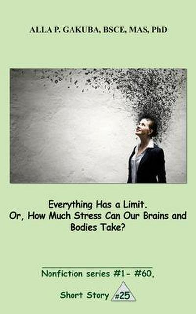 Everything Has a Limit. Or, How Much Stress Can Our Brains and Bodies Take?