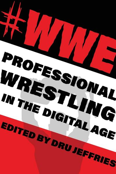 #wwe: Professional Wrestling in the Digital Age