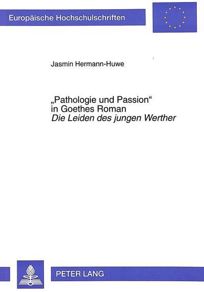 «Pathologie und Passion» in Goethes Roman Die Leiden des jungen Werther