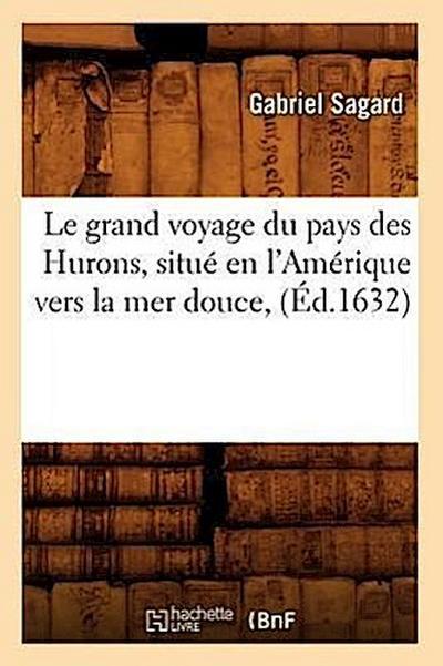 Le Grand Voyage Du Pays Des Hurons, Situe En l'Amerique Vers La Mer Douce, (Ed.1632)