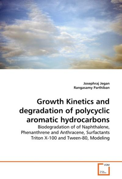 Growth Kinetics and degradation of polycyclic aromatic hydrocarbons: Biodegradation of of Naphthalene, Phenanthrene and Anthracene, Surfactants Triton X-100 and Tween-80, Modeling