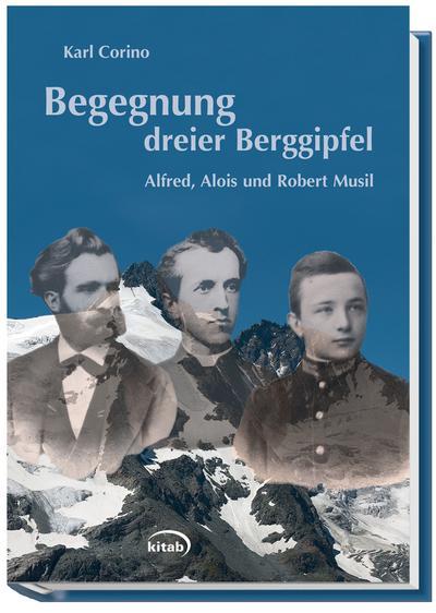 Begegnung dreier Berggipfel: Alfred, Alois und Robert Musil