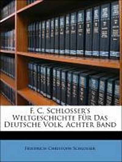 F. C. Schlosser's Weltgeschichte Für Das Deutsche Volk, Achter Band