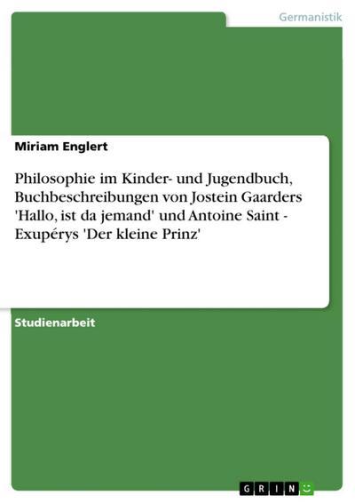 Philosophie im Kinder- und Jugendbuch, Buchbeschreibungen von Jostein Gaarders 'Hallo, ist da jemand' und Antoine Saint - Exupérys 'Der kleine Prinz'
