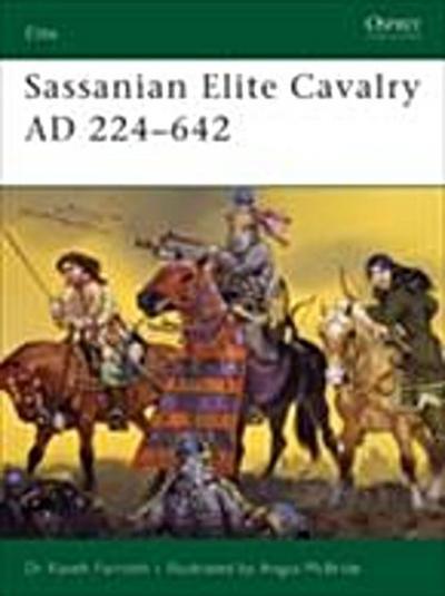 Sassanian Elite Cavalry AD 224 642