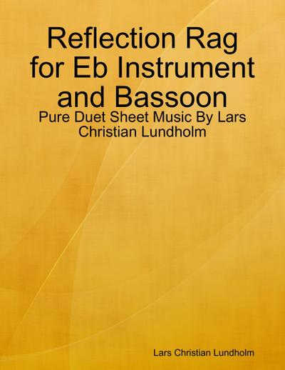 Reflection Rag for Eb Instrument and Bassoon - Pure Duet Sheet Music By Lars Christian Lundholm