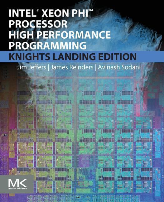 Intel Xeon Phi Processor High Performance Programming James Jeffers