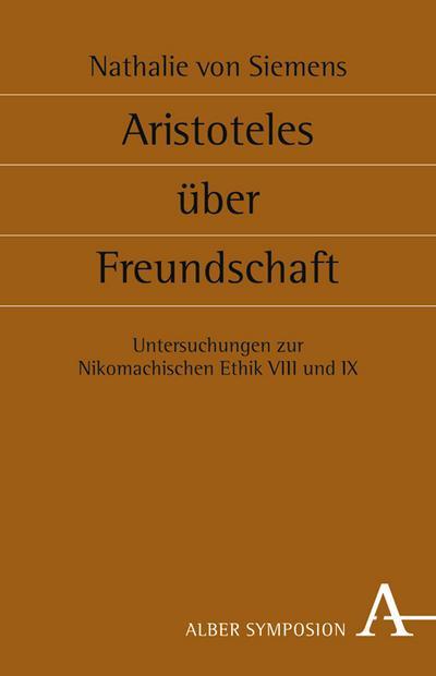 Symposion 128: Aristoteles über Freundschaft: Untersuchungen zur Nikomachischen Ethik VIII und IX