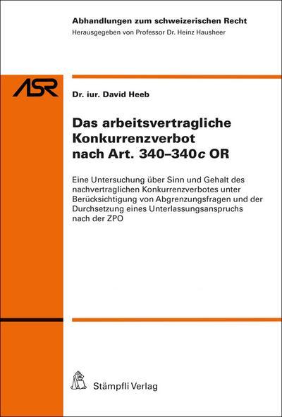 Das arbeitsvertragliche Konkurrenzverbot nach Art. 340-340c OR