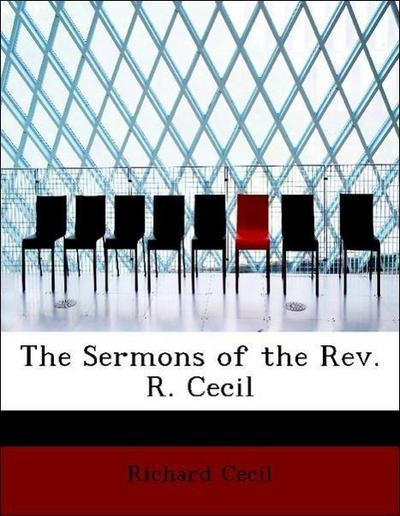 The Sermons of the Rev. R. Cecil