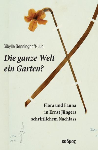 Die ganze Welt ein Garten?; FloraundFaunainErnstJüngersschriftlichemNachlass; Deutsch