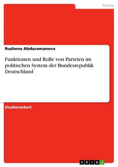Funktionen und Rolle von Parteien im politischen System der Bundesrepublik Deutschland