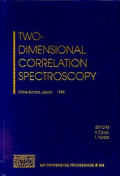 Two-Dimensional Correlation Spectroscopy: Kobe-Sanda, Japan, 29 August - 1 September 1999