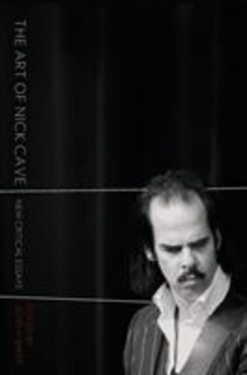 The Art of Nick Cave - New Critical Essays John H. Baker