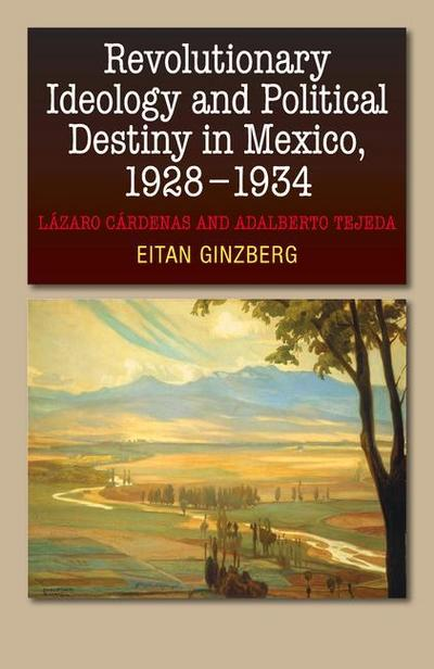 Revolutionary Ideology & Political Destiny in Mexico, 19281934
