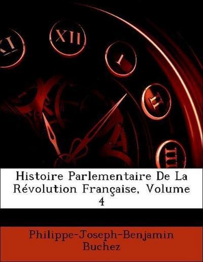 Histoire Parlementaire De La Révolution Française, Volume 4