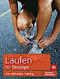 Laufen für Einsteiger: Das ultimative Trainin ...