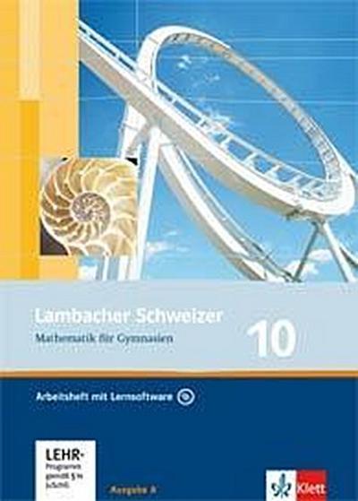 Lambacher Schweizer. 10. Schuljahr. Arbeitsheft plus Lösungsheft und Lernsoftware. Allgemeine Ausgabe