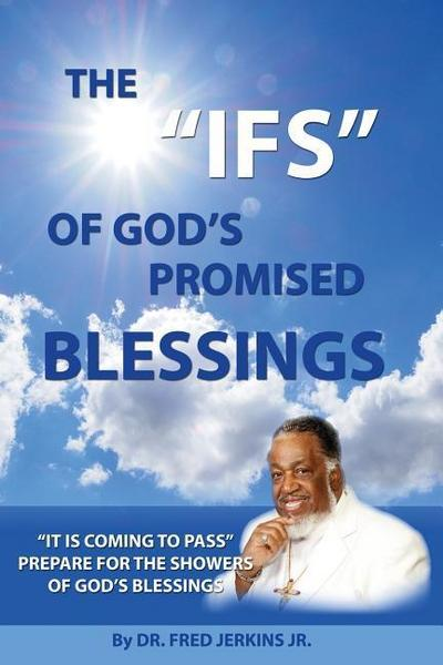 The IFS of God's Promised Blessings: Obey What God Says After He Says He Shall Bless You IF!