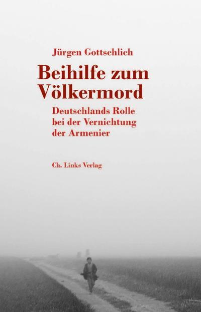 Beihilfe zum Völkermord; Deutschlands Rolle bei der Vernichtung der Armenier; Deutsch; 77 schw.-w. Abb. 4 Ktn.