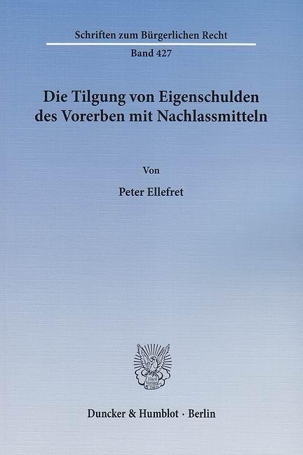 Die Tilgung von Eigenschulden des Vorerben mit Nachlassmitteln Peter Ellefr ...