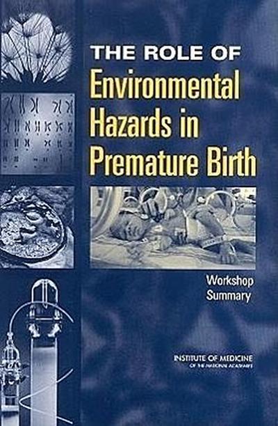 The Role of Environmental Hazards in Premature Birth: Workshop Summary
