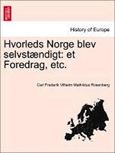 Hvorleds Norge blev selvstændigt: et Foredrag, etc.