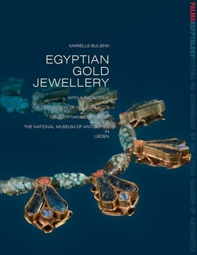 Egyptian Gold Jewellery: With a Catalogue of the Collection of Gold Objects in the Egyptian Department of the National Museum of Antiquities in