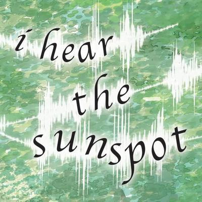 I Hear The Sunspot 1