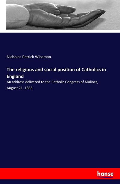 The religious and social position of Catholics in England