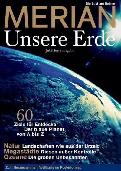 MERIAN Unsere Erde: Jubiläumsausgabe - 60 Ziele für Entdecker - Der blaue Planet von A-Z (MERIAN Hefte)