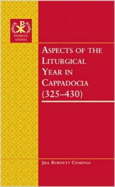 Aspects of the Liturgical Year in Cappadocia (325-430)