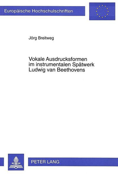 Vokale Ausdrucksformen im instrumentalen Spätwerk Ludwig van Beethovens