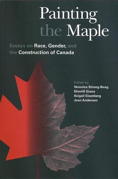 Painting the Maple: Essays on Race, Gender, and the Construction of Canada