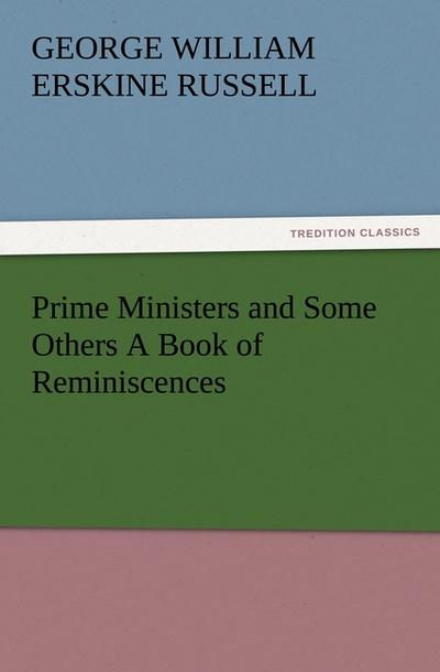 Prime Ministers and Some Others A Book of Reminiscences