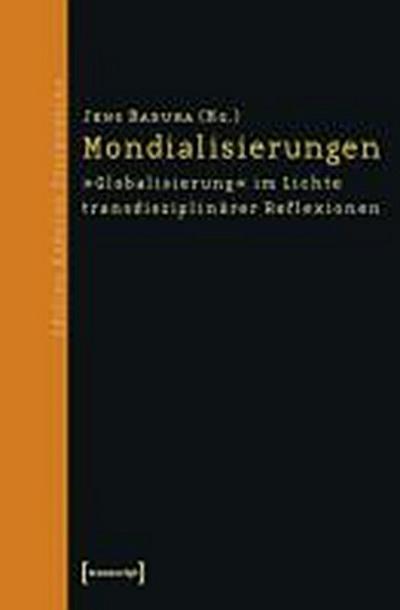 Mondialisierungen: »Globalisierung« im Lichte transdisziplinärer Reflexionen