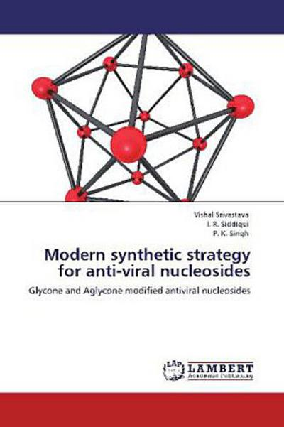 Modern synthetic strategy for anti-viral nucleosides: Glycone and Aglycone modified antiviral nucleosides