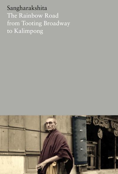 The Rainbow Road from Tooting Broadway to Kalimpong: Memoirs of an English Buddhist