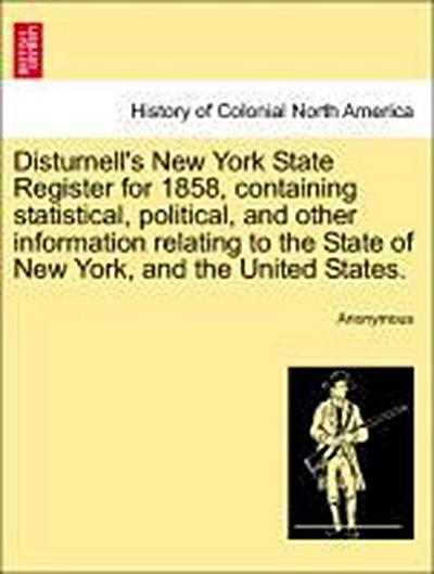 Disturnell's New York State Register for 1858, containing statistical, political, and other information relating to the State of New York, and the United States.